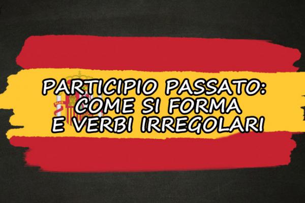 Participio Passato in spagnolo – come si forma e verbi irregolari