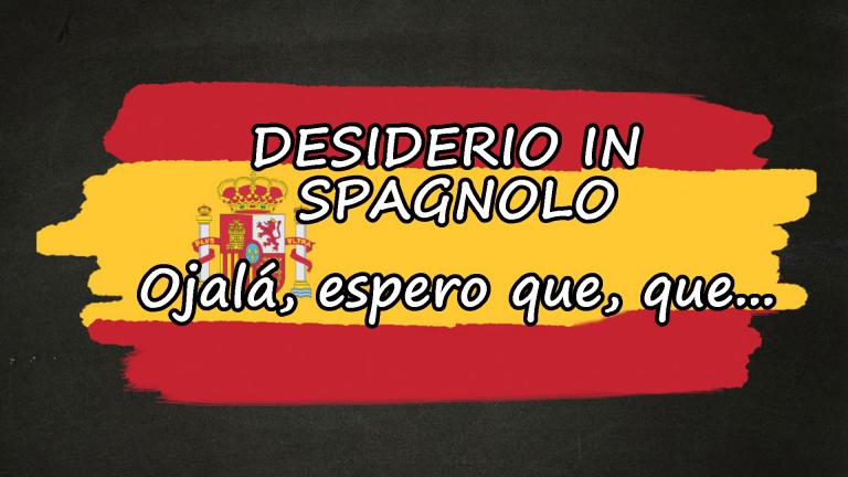 esprimere desideri in spagnolo