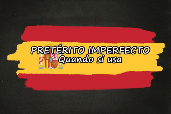 Pretérito Imperfecto – spiegazione e frasi esempio