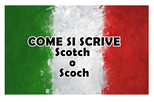 Come si scrive scotch o scoch?