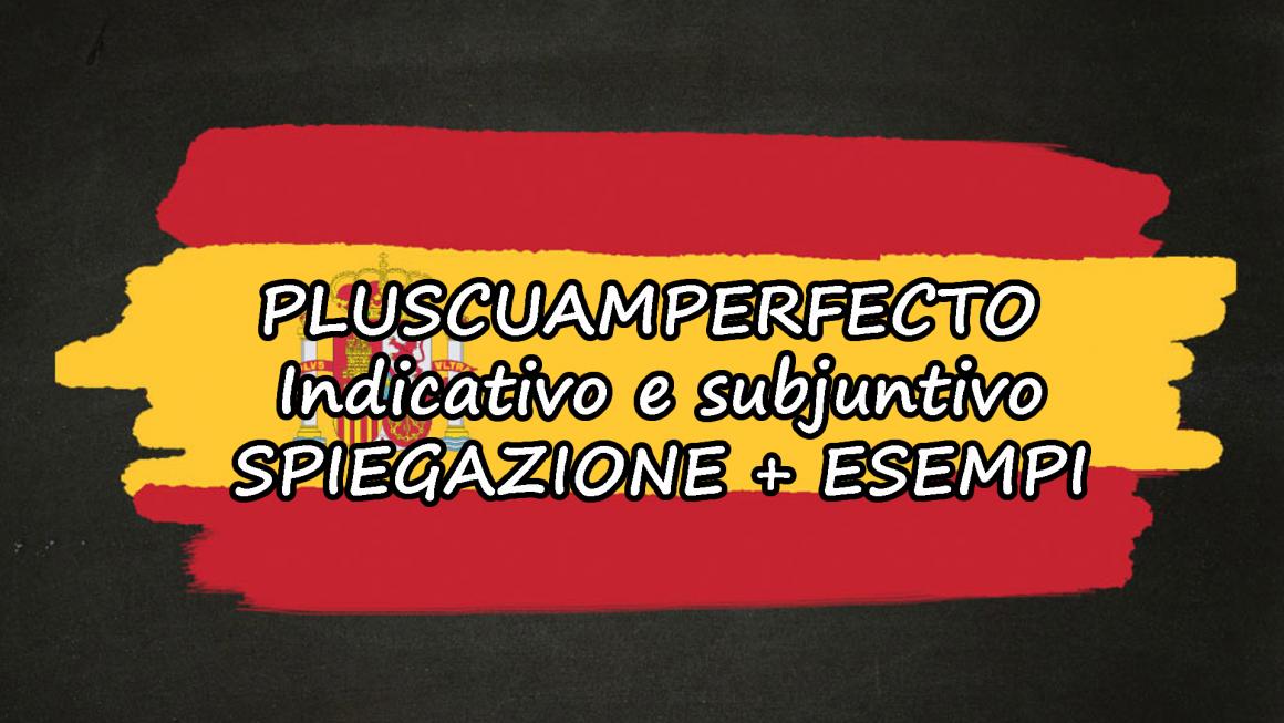 Preterito pluscuamperfecto (indicativo e subjuntivo) spiegazione + frasi esempio
